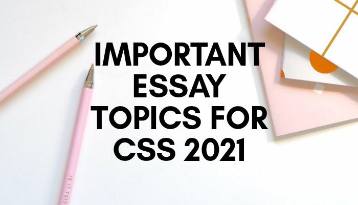 important essay topics for css 2021